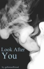 Look After You - A Louis Tomlinson Fanfic by gallonsofblood