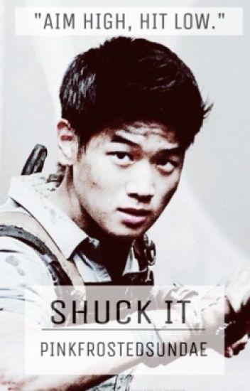 SHUCK IT • Minho fanfiction | The Maze Runner fanfiction •
