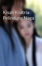Kisah Ksatria Pelindung Naga by satyazulf
