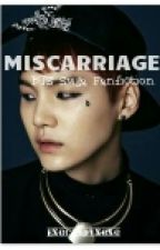 MISCARRIAGE ( A BTS SUGA FANFICTION ) by violeeeeyt