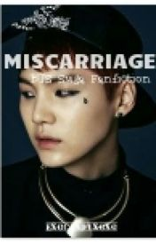 MISCARRIAGE ( A BTS SUGA FANFICTION ) by EXOcandyXoXo