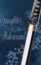 Daughter Of The Shikanami by BennWritesBooks