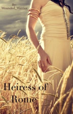 The Heiress of Rome by Wounded_Warrior