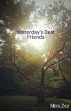 Yesterday's Best Friends by Miss_Zez