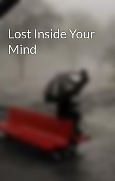 Lost Inside Your Mind by secretchic12