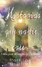 Historias que nadie cree (club de lectura fantasía) by Polillas