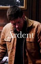 Ardent ( A Supernatural fanfic) by Superbenaddictwho