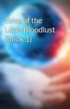Tales of the Lupi- Bloodlust (book 1) by CenturionsofRome