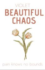 Beautiful Chaos [ON HOLD] by IRadiateTrouble