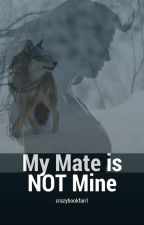 My mate is NOT mine by crazybookfan1