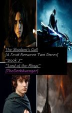 The Shadow's Call [A Feud Between Two Races] ~Book 3~ by TheDarkAvenger