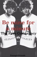 Be Mine For A Minute by fooosgirlfriends