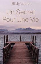 Un Secret Pour Une Vie by birdyfeather
