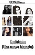 Cenicienta Una Nueva Historia (Camren Novel) by 3MSCWithCamren