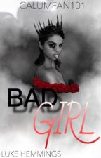 BAD GIRL/ L.H by Calumfan101
