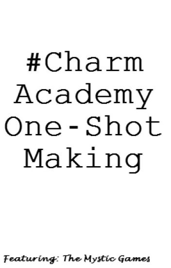 Charm Academy One Shot Making Contest