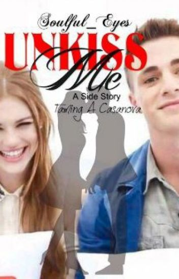 UNKISS ME (A Side Story of Taming a Casanova) COMPLETED