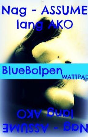 Nag - ASSUME lang ako (One Shot) by BlueBolpen