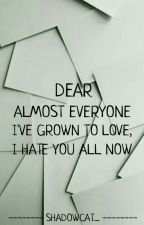 Dear Almost Everyone I've Grown to Love, I Hate You All Now by shadowcat_