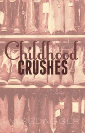 Childhood Crushes by MissDaggerOfficial
