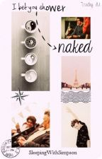 I Bet You Shower Naked || Tradley AU by SleepingWithSimpson