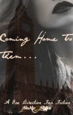 Coming Home To Them... (a One Direction Fan Fic) {[SLOW UPDATES]} by NoAir2Night