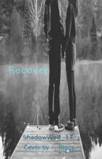 Recover {3rd Book to the My Bro series} by ShadowWrites17