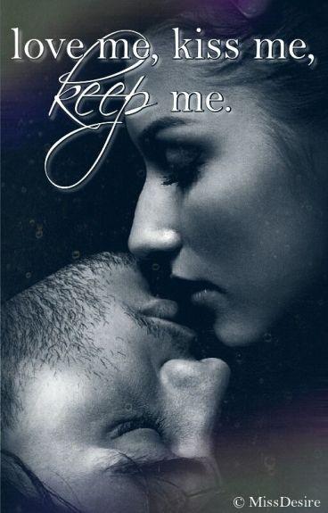 love me, kiss me, keep me II