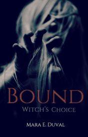 Bound: Witch's Choice (Soulbound Rewrite&Expansion) by Izvalda