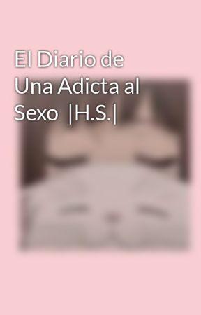 El Diario de Una Adicta al Sexo   H.S.  by xnceinahoranlife