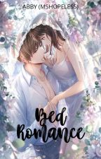 BED ROMANCE [FIN] ♥ PUBLISHED!!! by MShopeless