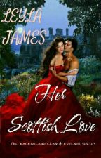 Her Scottish Love (A McFarland Clan & Friends Series #1) Indefinite Hiatus  by leyla4forever