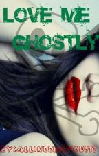 Love Me Ghostly by AlliNeedisYou912