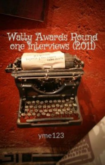 Watty Awards Round one interviews (2011) by yme123