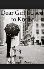 Dear Girl I Used To Know by MidnightRose55