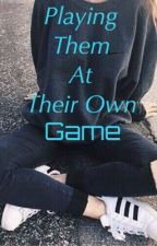 Playing Them At Their Own Game (Under Major Construction) by XxMagicalEmilyxX
