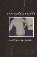 irreplaceable by pastellou
