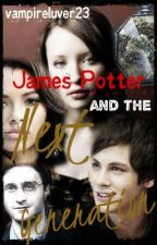 James Potter and the Next Generation (Book One) by vampireluver23