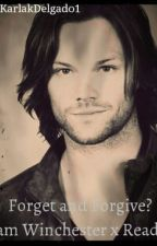Forgive And Forget? *Sam Winchester x reader Love Story* by reverix