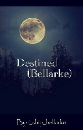 Destined (Bellarke) by i_ship_bellarke