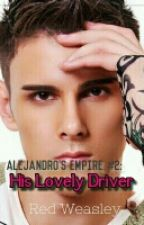 Alejandro's Empire #2: His Lovely Driver(Completed) by LittleRedYasha