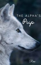 The Alpha's Pup *COMPLETED* #Wattys2015 by Kawai26