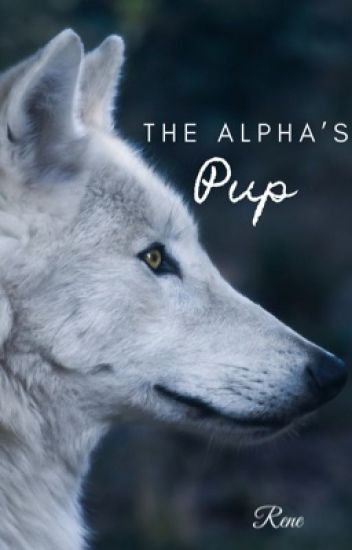The Alpha's Pup *COMPLETED* #Wattys2015