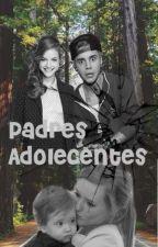 Padres Adolescentes (novelas de justin bieber y tu) by swaggygirl20