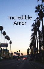 Incredible Amor by brookegolden212