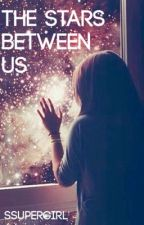 The Stars Between Us (ON HOLD) by ssupergirl