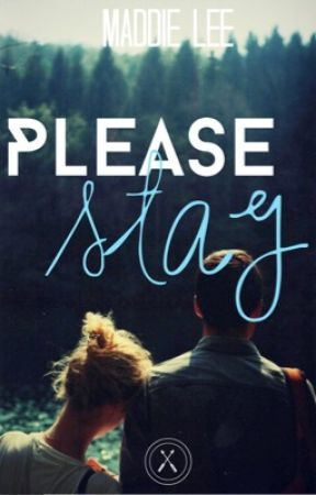 Please Stay by Maddie_4