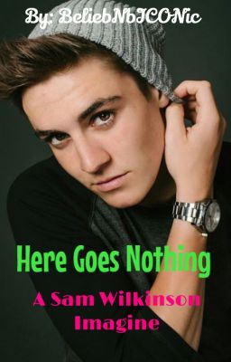 Here Goes Nothing {A Sam Wilkinson Imagine} - Here Goes Nothing - Page ...
