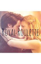 Royal Roulette by em_olivia45