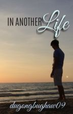 In Another Life (Completed) by dugongbughaw09